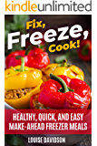 Fix, Freeze, Cook!: Healthy Quick and Easy Make-Ahead Freezer Meals