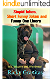 Stupid Jokes, Short Funny Jokes and Funny One Liners: Wit, Wisdom and Weirdness!