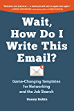 Wait, How Do I Write This Email: Game-Changing Templates for Networking and the Job Search (English Edition)