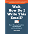 Wait, How Do I Write This Email: Game-Changing Templates for Networking and the Job Search