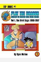 Play The Dragon: History of Dragon Ball Video Games Vol 1.: The First Saga: 1986-1997 Kindle Edition