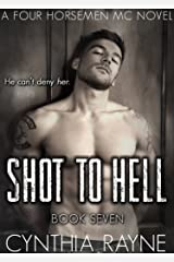 Shot to Hell (Four Horsemen MC Book 7) Kindle Edition
