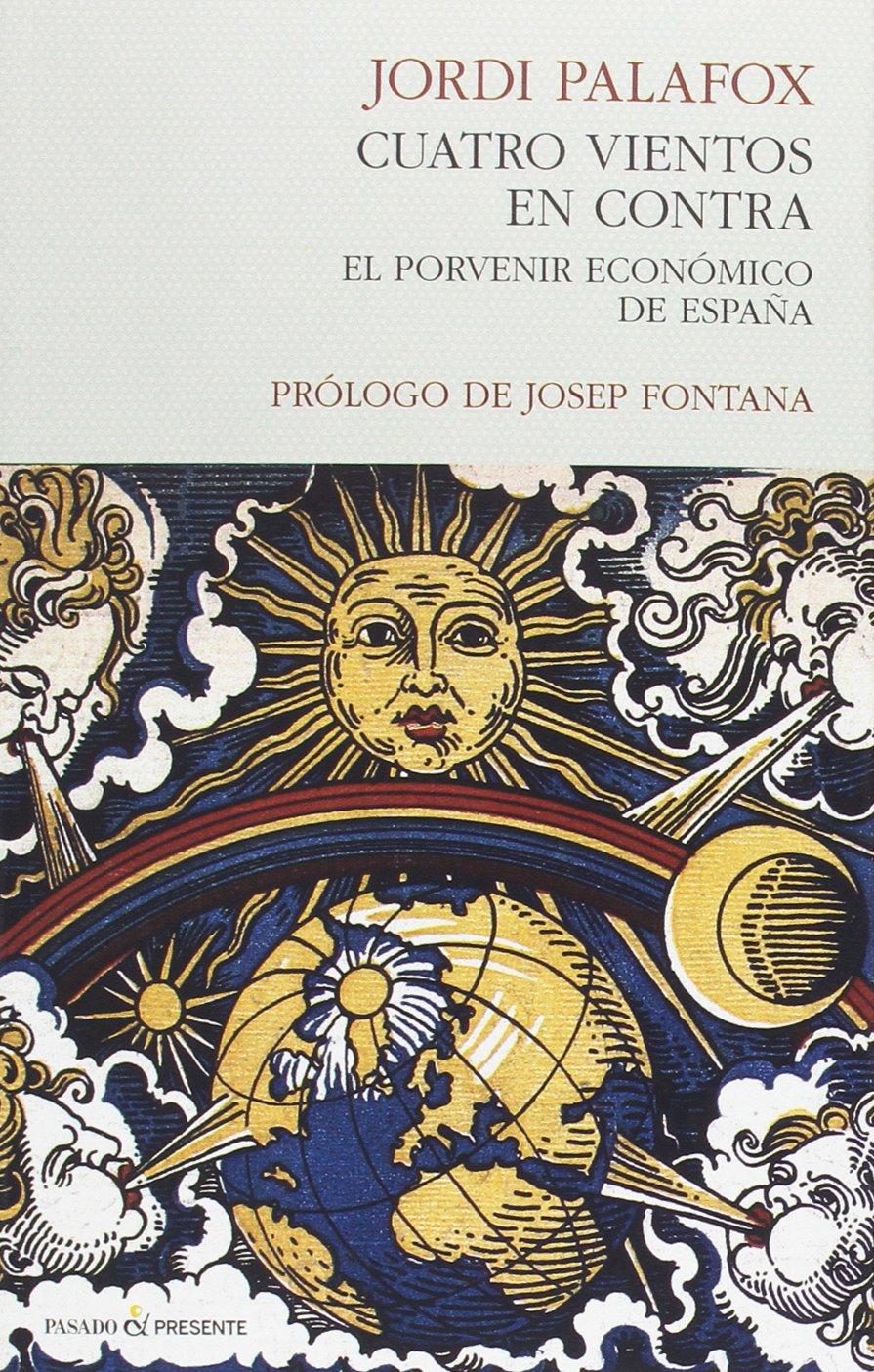 Cuatro vientos en contra: El porvenir económico de España ENSAYO: Amazon.es: Palafox, Jordi: Libros