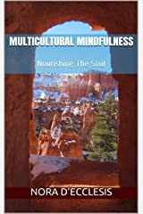 Multicultural Mindfulness: Nourishing The Soul Kindle Edition