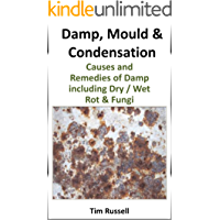 Damp, Mould & Condensation including causes and remedies of fungi, dry / wet rot and timber preservatives