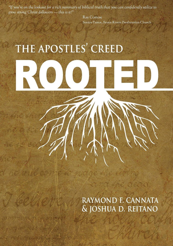 Rooted: The Apostles' Creed: Raymond F Cannata, Joshua D Reitano:  9781937063924: Amazon: Books