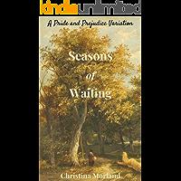Seasons of Waiting: A Pride and Prejudice Variation
