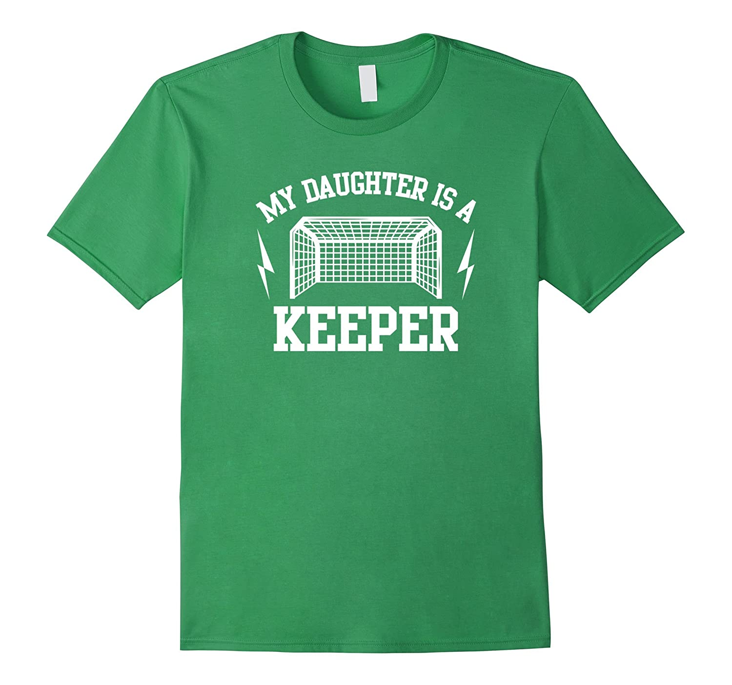 """My Daughter is a Keeper"" Soccer Goalie Dad Mom T-Shirt"