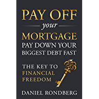 Pay Off Your Mortgage: Pay Down Your Biggest Debt Fast, The Key to Financial Freedom (English Edition)