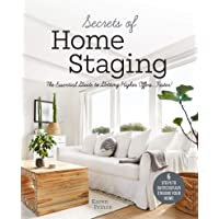 Secrets of Home Staging: The Essential Guide to Getting Higher Offers Faster (Home Décor Ideas, Design Tips, and Advice…