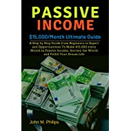 Passive Income: $15,000/Month Ultimate Guide- A Step by Step Guide from Beginners to Expert and Opportunities to Make $15,000 every Month in Passive Income, Journey the World and Fulfill your Dream