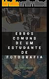 Erros Comuns de um Estudante de Fotografia: Evitando erros comuns