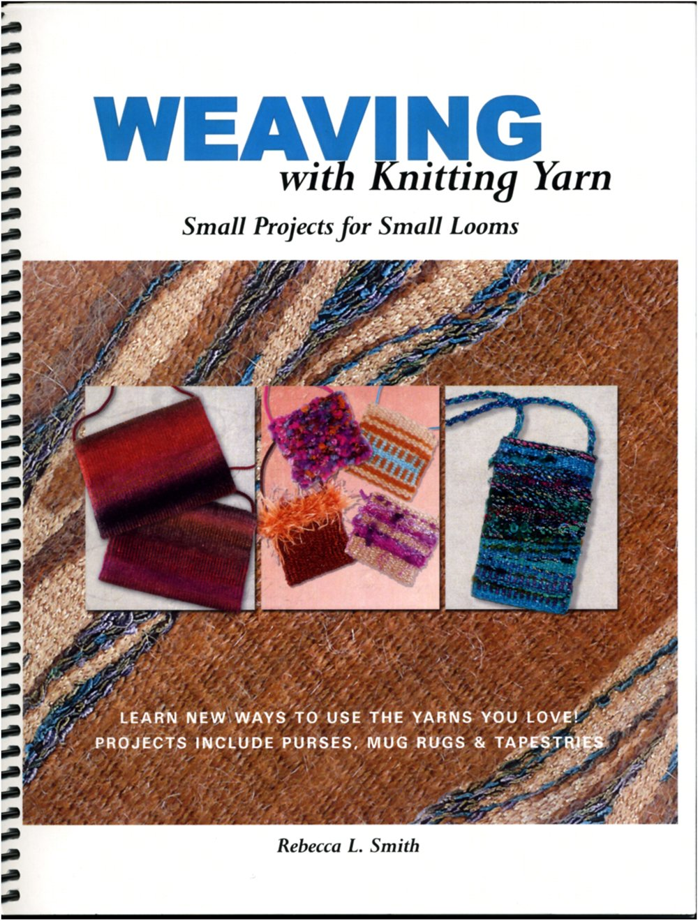 Weaving with Knitting Yarn: Small Projects for Small Looms