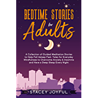 Bedtime Stories for Adults: A Collection of Guided Meditation Stories to Help Fall Asleep Fast. Tales for Everyday Mindfulness to Overcome Anxiety & Insomnia ... Deep Sleep Every Night (English Edition)