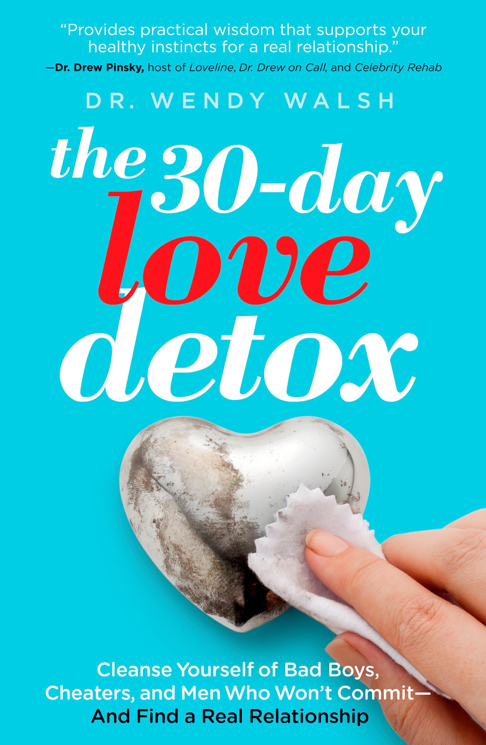 Download The 30-Day Love Detox: Cleanse Yourself of Bad Boys, Cheaters, and Men Who Won't Commit -- And Find A Real Relationship ebook