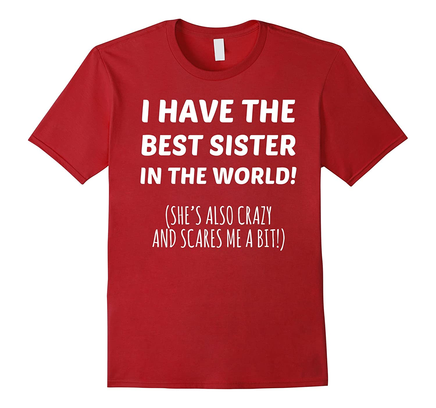 I Have The Best Sister In The World Quotes: I Have The Best Sister In The World Crazy Scares Me Shirt