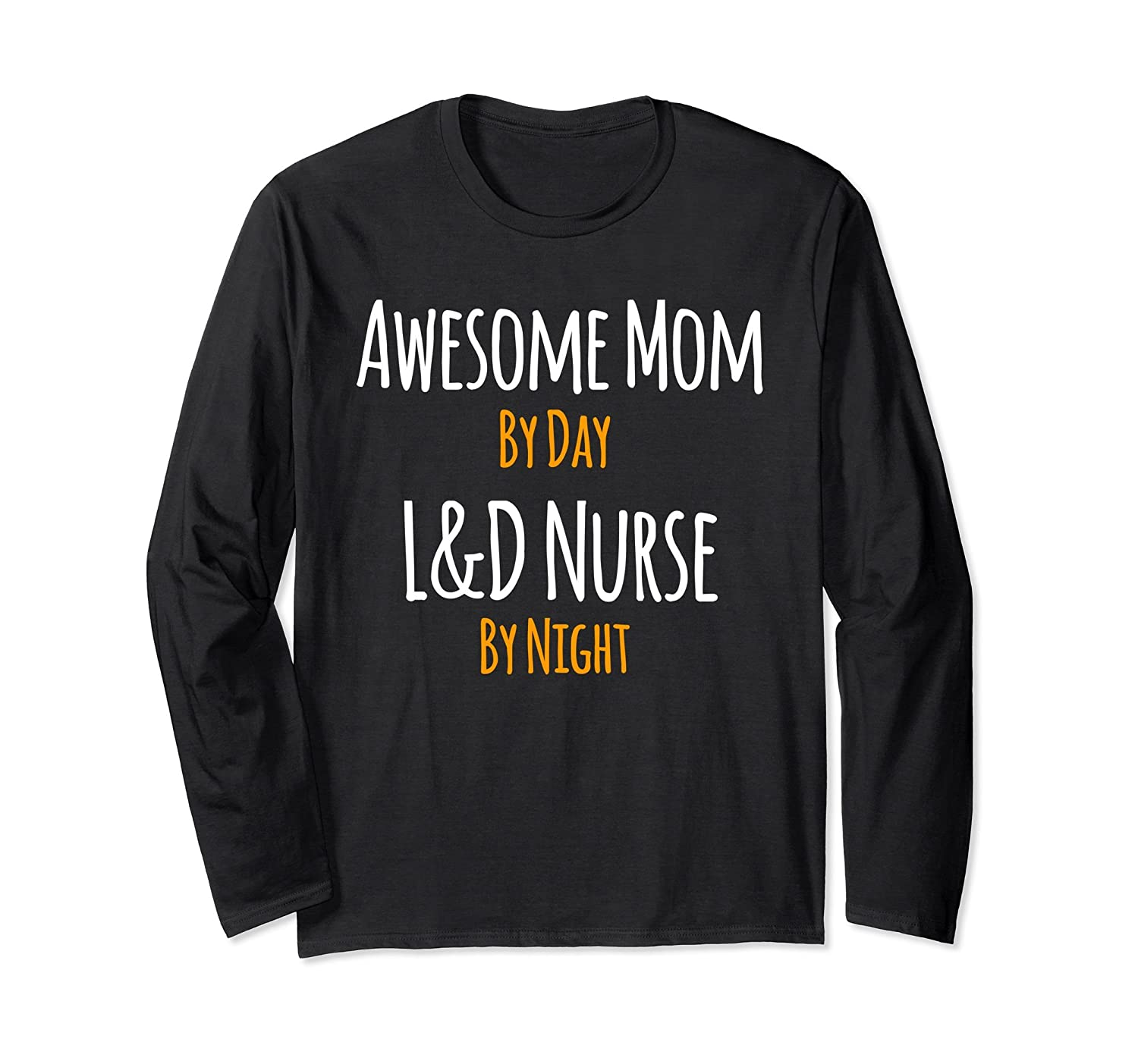 Awesome Mom by Day L&D Nurse by Night Long Sleeve T-Shirt-anz