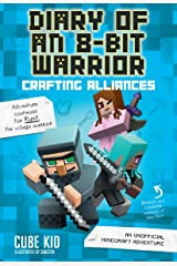 Diary of an 8-Bit Warrior: Crafting Alliances (Book 3 8-Bit Warrior series): An Unofficial Minecraft Adventure (Volume 3) Paperback