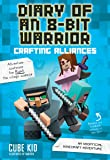 Diary of an 8-Bit Warrior: Crafting Alliances (Book 3 8-Bit Warrior series): An Unofficial Minecraft Adventure (Volume 3)