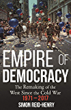 Empire of Democracy: The Remaking of the West since the Cold War, 1971-2017 (English Edition)