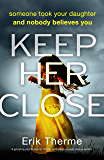 Keep Her Close: A gripping psychological thriller with edge-of-your-seat suspense