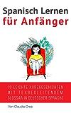 Spanisch: Kurzgeschichten für Anfänger (mit Audioaufnahmen): 10 leichte Kurzgeschichten mit texbegleitendem Glossar in deutscher Sprache (Spanisch Lernen) (Spanish Edition)