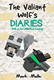 The Valiant Wolf's Diaries (Book 6): An Unknown Enemy (An Unofficial Minecraft Book for Kids Ages 9 - 12 (Preteen) (Diary of a Valiant Wolf)