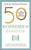 50 Economics Classics: Your shortcut to the most important ideas on capitalism, finance, and the global economy (50 Classics)