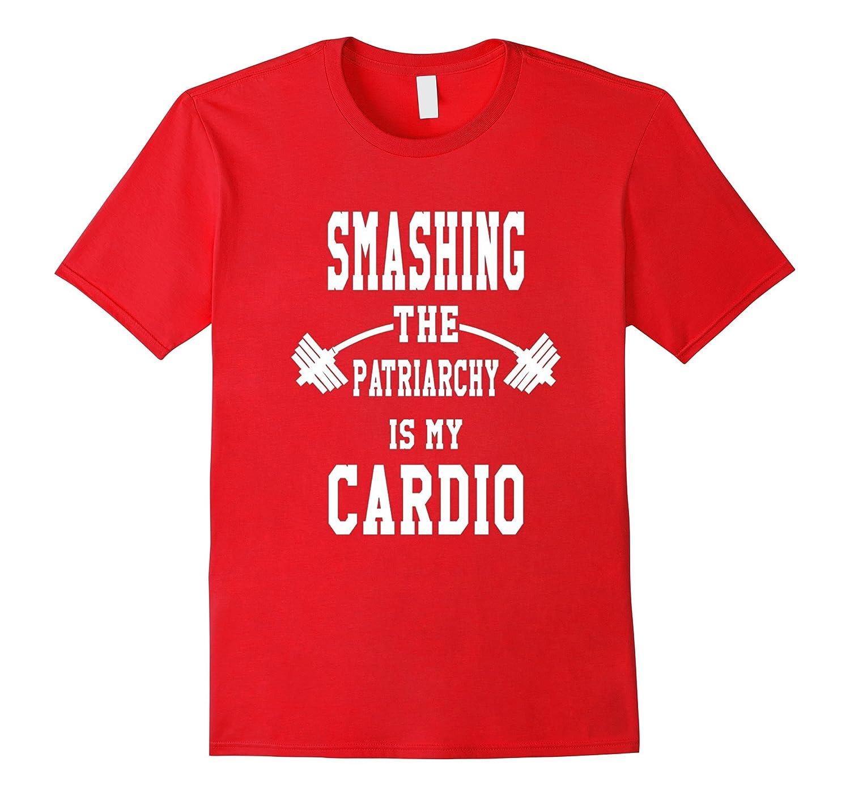Tshirt  Smashing The Patriarchy Is My Cardio Funny Feminist