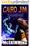 Cairo Jim and the Alabastron of Forgotten Gods: A Tale of Disposable Despicableness (The Cairo Jim Chronicles Book 4)