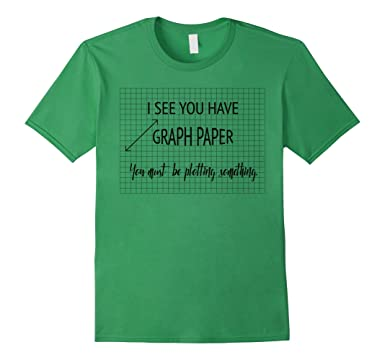 Mens I See You Have Graph Paper Math Pun T-Shirt 2XL Grass