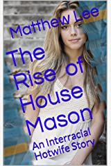 The Rise of House Mason: An Interracial Hotwife Story Kindle Edition