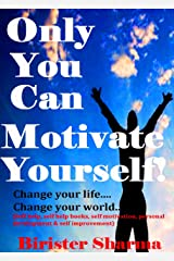 ONLY YOU CAN MOTIVATE YOURSELF!: Change Your Life... Change Your World...(Self help,self help books, motivational self help books, personal development, self improvement) Kindle Edition