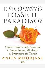 E se questo fosse il paradiso: Come i nostri miti culturali ci impediscono di vivere il paradiso in terra (Italian Edition) Kindle Edition
