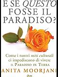 E se questo fosse il paradiso: Come i nostri miti culturali ci impediscono di vivere il paradiso in terra