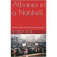 Albania in a Nutshell: A Brief History and Chronology of Events (Albanian Studies Book 7)