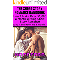 The Short Story Romance Handbook: How I Make Over $1,000 a Month Writing Short Story Romance (and it only took me 3 months)