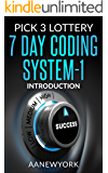 Pick 3 Lottery 7 DAY CODING SYSTEM-1: Introduction