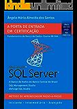 SQL Server -  Exame 98-364: Porta de Entrada em Certificação - Fundamentos de Banco de Dados (Certificação Microsoft SQL Server Livro 1)