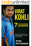 "Virat Kohli: 7 Life Changing Lessons (FREE BONUS ""10 Life-Changing Habits"" Ebook Inside)"