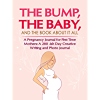 Pregnancy Journal for First Time Mothers: 280 -ish Day Creative Writing and Photo Journal. The Bump, the Baby, and the Book About It All (English Edition)