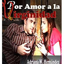 POR AMOR A LA VIRGINIDAD (Spanish Edition) Jan 9, 2014