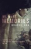 We Were Memories