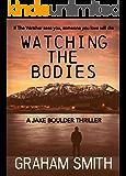 Watching The Bodies (Jake Boulder Book 1)