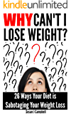 Why Can't I Lose Weight? 26 Ways Your Diet is Sabotaging Your Weight Loss (& What to Do About It)