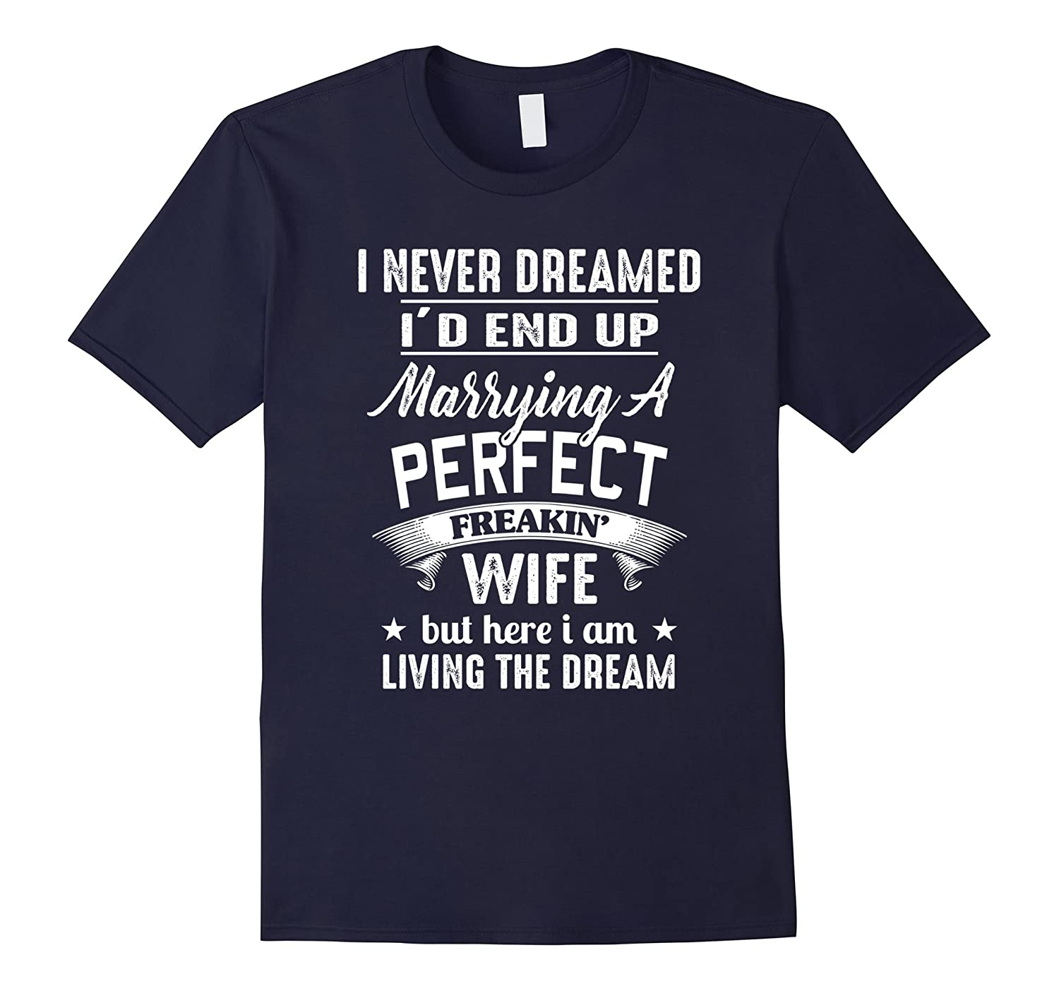 I Never Dreamed I'd End Up Marrying A Perfect Freakin' Wife-BN