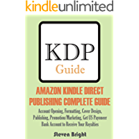 AMAZON KINDLE DIRECT  PUBLISHING COMPLETE GUIDE: Account Opening, Formatting, Cover Design,  Publishing, Promotion/Marketing, Get US Payoneer  Bank Account to Receive Your Royalties