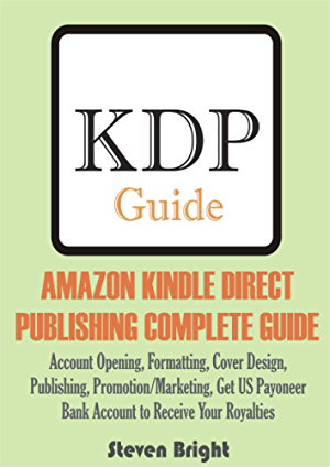AMAZON KINDLE DIRECT  PUBLISHING COMPLETE GUIDE: Account Opening; Formatting; Cover Design;  Publishing; Promotion/Marketing; Get US Payoneer  Bank Account to Receive Your Royalties