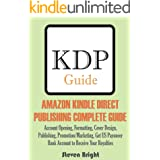 AMAZON KINDLE DIRECT PUBLISHING COMPLETE GUIDE: Account Opening, Formatting, Cover Design, Publishing, Promotion/Marketing, G