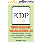 AMAZON KINDLE DIRECT PUBLISHING COMPLETE GUIDE: Account Opening, Formatting, Cover Design, Publishing, Promotion…